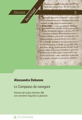 Lo Compasso de Navegare: Edizione del Codice Hamilton 396 Con Commento Linguistico E Glossario - Debanne, Alessandra