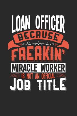Loan Officer Because Freakin' Miracle Worker Is Not an Official Job Title: 6x9 inches dotgrid notebook, 120 Pages, Composition Book and Journal, funny gift for your favorite Loan Officer miracle worker - Publishing, Dennex