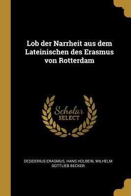 Lob Der Narrheit Aus Dem Lateinischen Des Erasmus Von Rotterdam - Erasmus, Desiderius, and Holbein, Hans, and Becker, Wilhelm Gottlieb