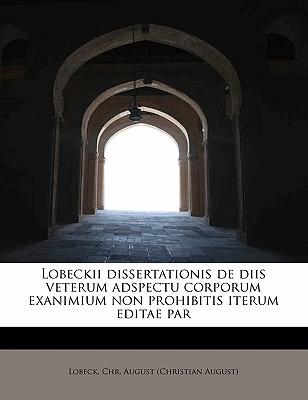 Lobeckii Dissertationis de Diis Veterum Adspectu Corporum Exanimium Non Prohibitis Iterum Editae Par - Lobeck, Christian August
