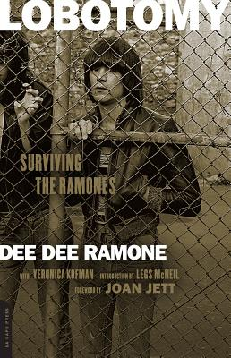 Lobotomy: Surviving the Ramones - Ramone, Dee Dee, and Kofman, Veronica, and McNeil, Legs (Foreword by)