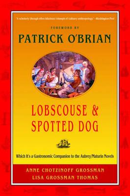 Lobscouse & Spotted Dog: Which It's a Gastronomic Companion to the Aubrey/Maturin Novels - Grossman, Anne Chotzinoff, and Thomas, Lisa Grossman, and O'Brian, Patrick (Foreword by)
