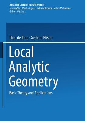 Local Analytic Geometry: Basic Theory and Applications - Jong, Theo De, and Pfister, Gerhard