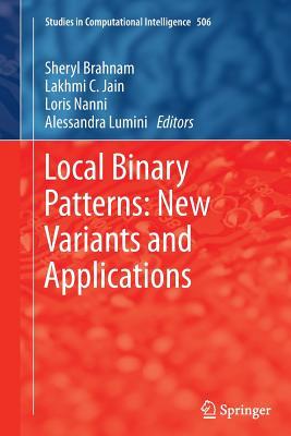 Local Binary Patterns: New Variants and Applications - Brahnam, Sheryl (Editor), and Jain, Lakhmi C (Editor), and Nanni, Loris (Editor)