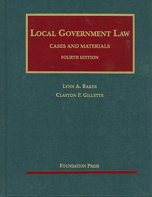 Local Government Law: Cases and Materials - Baker, Lynn A, and Gillette, Clayton P