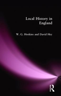 Local History in England - Hoskins, W G, and Hey, David