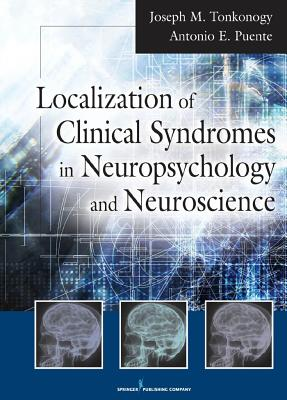 Localization of Clinical Syndromes in Neuropsychology and Neuroscience - Tonkonogy, Joseph M, and Puente, Antonio E