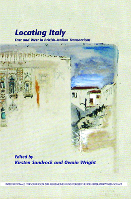 Locating Italy: East and West in British-Italian Transactions - Sandrock, Kirsten (Volume editor), and Wright, Owain (Volume editor)