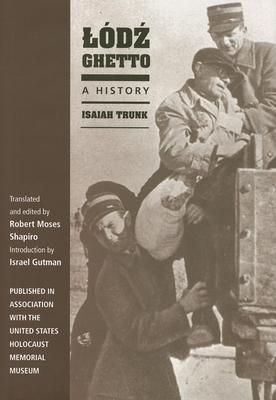 Lodz Ghetto: A History - Trunk, Isaiah