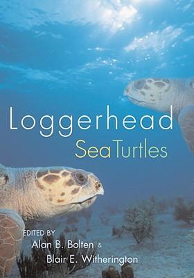 Loggerhead Sea Turtles - Bolten, Alan B (Editor), and Witherington, Blair E (Editor)