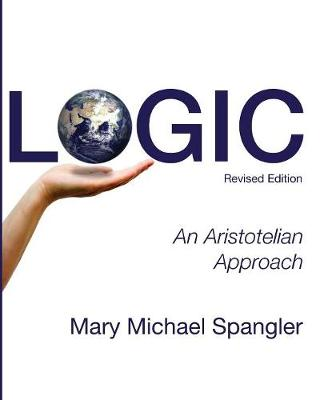 Logic: An Aristotelian Approach - Spangler, Mary Michael, and Conway, Pierre (Appendix by)