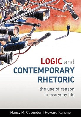 Logic and Contemporary Rhetoric: The Use of Reason in Everyday Life - Cavender, Nancy M