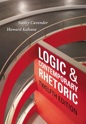 Logic and Contemporary Rhetoric: The Use of Reason in Everyday Life - Cavender, Nancy M, and Kahane, Howard