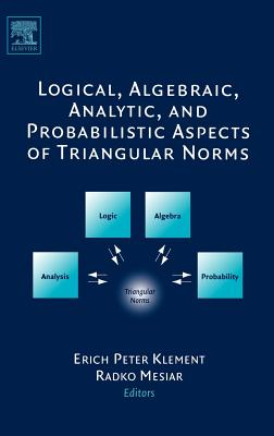 Logical, Algebraic, Analytic and Probabilistic Aspects of Triangular Norms - Klement, Erich Peter (Editor), and Mesiar, Radko (Editor)