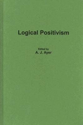 Logical Positivism - Ayer, A J (Editor)