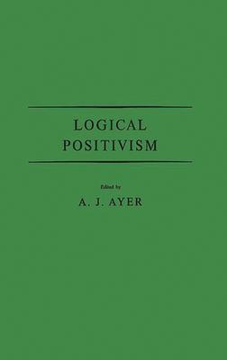 Logical Positivism - Ayer, A J (Editor)