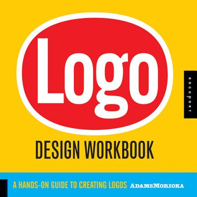 LOGO Design Workbook: A Hands-On Guide to Creating Logos - Adams, Sean, and Morioka, Noreen, and Stone, Terry