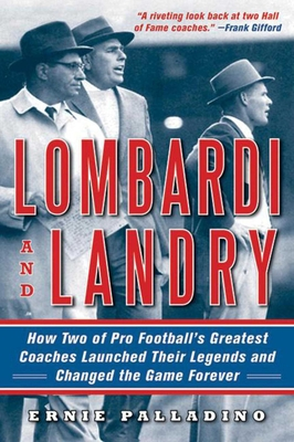 Lombardi and Landry: How Two of Pro Football's Greatest Coaches Launched Their Legends and Changed the Game Forever - Palladino, Ernie