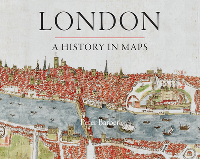London: A History in Maps - Barber, Peter