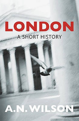 London: A Short History - Wilson, A. N.