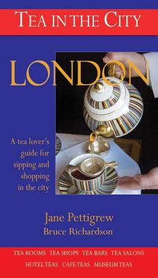 London: A Tea Lover's Guide to Sipping and Shopping in the City - Pettigrew, Jane, and Richardson, Bruce