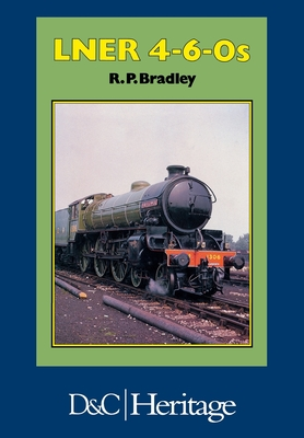 London and North Eastern Railway 4-6-0's - Bradley, Rodger P.