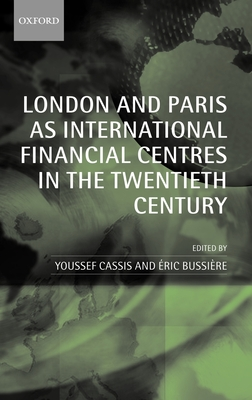 London and Paris as International Financial Centres in the Twentieth Century - Cassis, Youssef (Editor), and Bussiere, Eric (Editor), and Bussi Re, Ric (Editor)