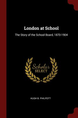 London at School: The Story of the School Board, 1870-1904 - Philpott, Hugh B