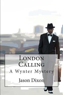 London Calling: A Wynter Mystery - Dixon, Jason