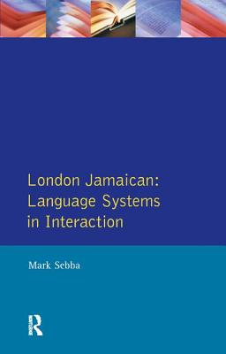 London Jamaican: Language System in Interaction - Sebba, Mark