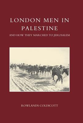 London Men in Palestine and How They Marched to Jerusalem - Rowlands Coldicott, Coldicott