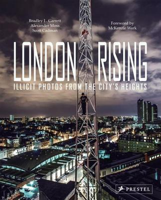 London Rising: Illicit Photos from the City's Heights - Garrett, Bradley L., and Moss, Alexander, and Cadman, Scott