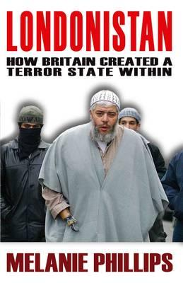 Londonistan: How Britain Created a Terror State within - Phillips, Melanie
