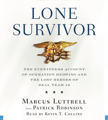 Lone Survivor: The Eyewitness Account of Operation Redwing and the Lost Heroes of Seal Team 10 - Luttrell, Marcus, and Collins, Kevin T (Read by), and Robinson, Patrick