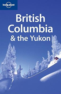 Lonely Planet British Columbia & the Yukon - Ver Berkmoes, Ryan, and Lee, John