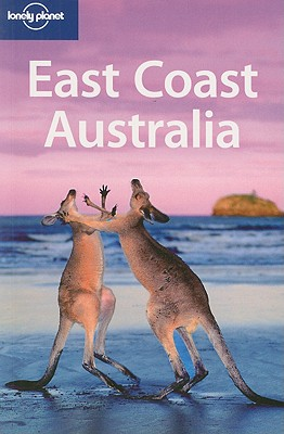 Lonely Planet East Coast Australia - Ver Berkmoes, Ryan, and Dragicevich, Peter, and Flynn, Justin