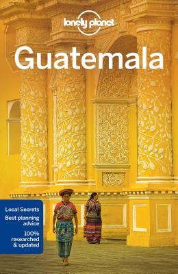 Lonely Planet Guatemala - Lonely Planet, and Vidgen, Lucas, and Schechter, Daniel C.
