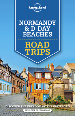 Lonely Planet Normandy & D-Day Beaches Road Trips - Lonely Planet, and Harper, Damian, and Le Nevez, Catherine