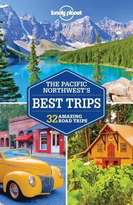 Lonely Planet Pacific Northwest's Best Trips - Lonely Planet, and Ohlsen, Becky, and Brash, Celeste