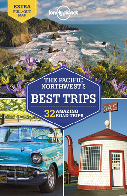 Lonely Planet Pacific Northwest's Best Trips - Lonely Planet, and Ohlsen, Becky, and Balkovich, Robert