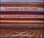 Lonesome as the Land: The Civil War through the diaries of boy soldiers - Asa Daniels; Asa Daniels (vocals); Carol Westendorf (melodica); Cory Diamond; Derek Alumbaugh; Egon Steinebach (harmonica);...