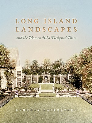 Long Island Landscapes and the Women Who Designed Them - Zaitzevsky, Cynthia