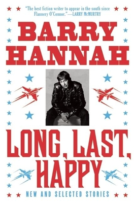 Long, Last, Happy: New and Collected Stories - Hannah, Barry