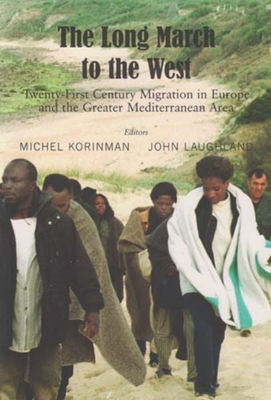 Long March to the West, the PB: Tweny-First Century Migration in Europe and the Greater Mediterranean Area - Korinman, Michel (Editor), and Laughland, John (Editor)