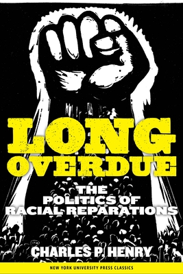 Long Overdue: The Politics of Racial Reparations - Henry, Charles P