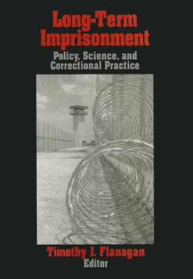 Long-Term Imprisonment: Policy, Science, and Corrrectional Practice - Flanagan, Timothy J (Editor)