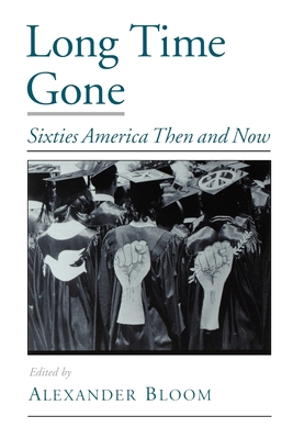 Long Time Gone: Sixties America Then and Now - Bloom, Alexander (Editor)
