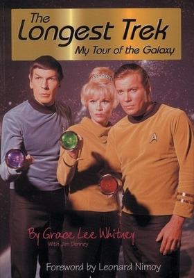 Longest Trek: My Tour of the Galaxy - Whitney, Grace Lee, and Denney, Jim, and Nimoy, Leonard (Foreword by)