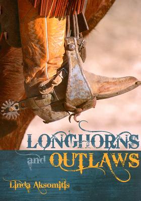 Longhorns and Outlaws - Aksomitis, Linda