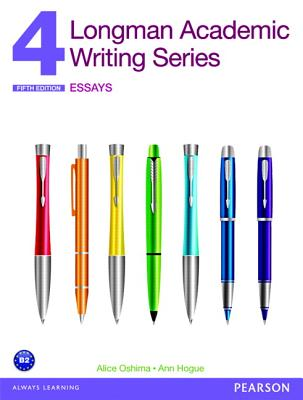 Longman Academic Writing Series 4: Essays - Oshima, Alice, and Hogue, Ann